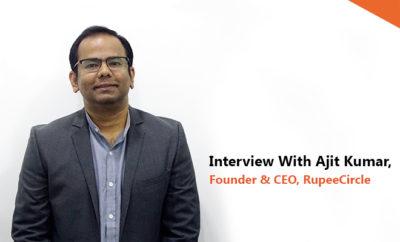 Ajit Kumar, CEO RupeeCircle
